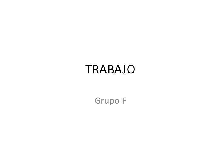 TRABAJO   Grupo F