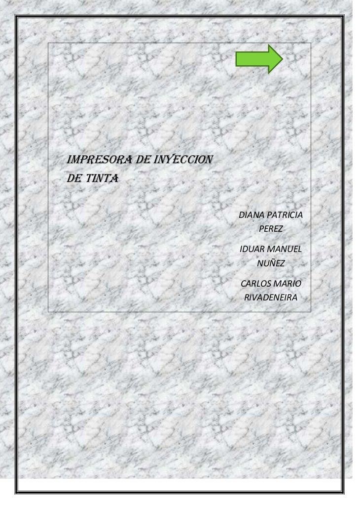 IMPRESORA DE INYECCION DE TINTADIANA PATRICIA PEREZIDUAR MANUEL NUÑEZCARLOS MARIO RIVADENEIRA<br />TEMASIMPRESORA DE INYEC...