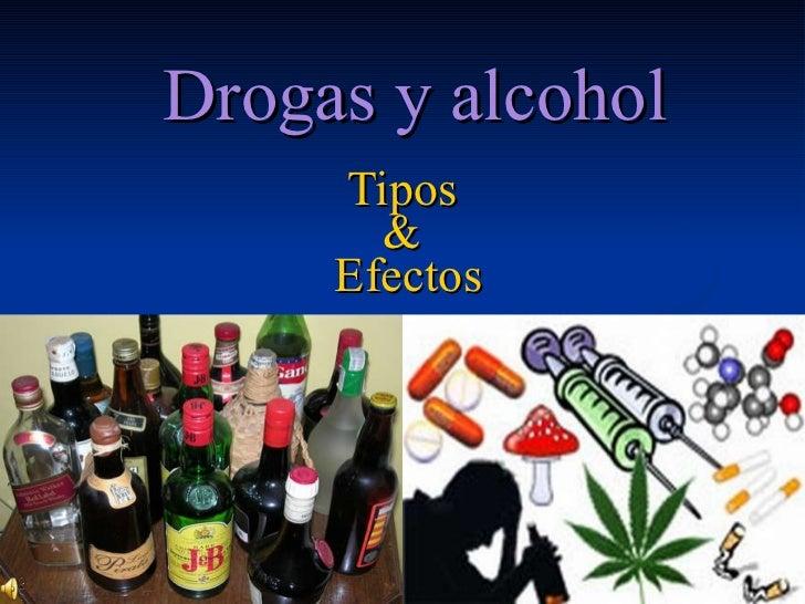 Drogas y alcohol Tipos  &   Efectos