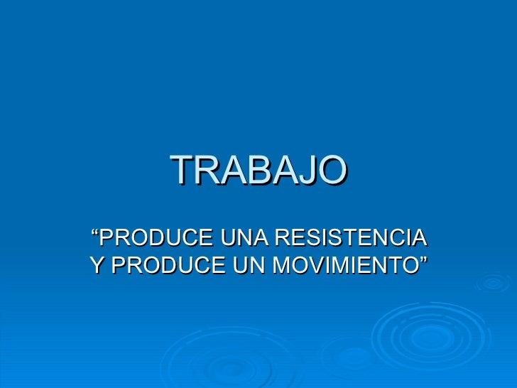 """TRABAJO """"PRODUCE UNA RESISTENCIA Y PRODUCE UN MOVIMIENTO"""""""
