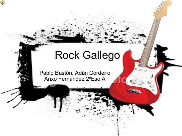 Rock Gallego Pablo Bastón, Adán Cordeiro Anxo Fernández 2ºEso A