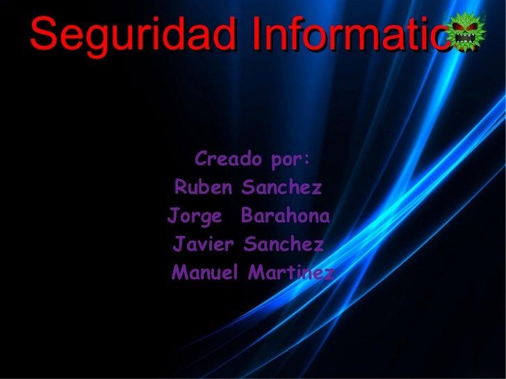 Seguridad Informatica <ul>Creado por: <li>Ruben Sanchez