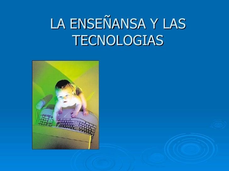 LA ENSEÑANSA Y LAS TECNOLOGIAS