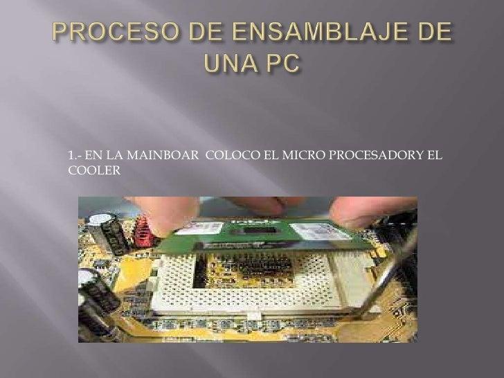1.- EN LA MAINBOAR COLOCO EL MICRO PROCESADORY ELCOOLER