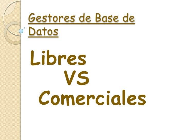 Gestores de Base deDatosLibres    VS Comerciales