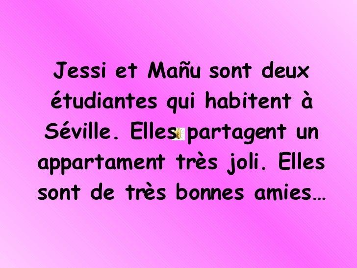 Jessi et Mañu sont deux étudiantes qui habitent à Séville. Elles partagent un appartament très joli. Elles sont de très bo...