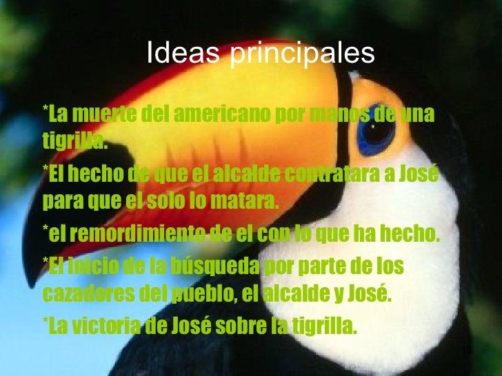 Ideas principales *La muerte del americano por manos de una tigrilla. *El hecho de que el alcalde contratara a José para q...