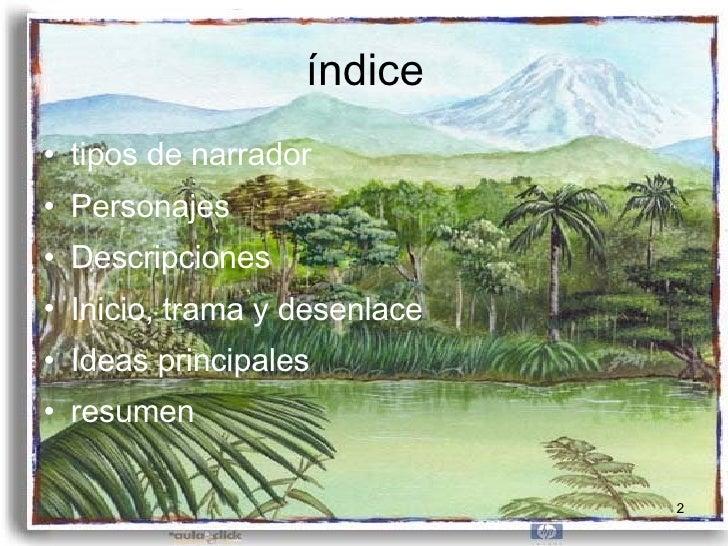 índice <ul><li>tipos de narrador </li></ul><ul><li>Personajes </li></ul><ul><li>Descripciones </li></ul><ul><li>Inicio, tr...
