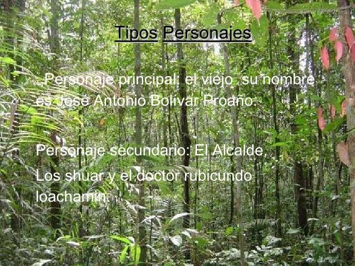 Tipos   Personajes Personaje principal: el viejo  su nombre es José Antonio Bolívar Proaño. Personaje secundario: El Alcal...