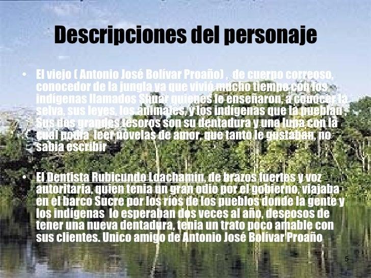 Descripciones del personaje <ul><li>El viejo ( Antonio José Bolívar Proaño) ,  de cuerpo correoso, conocedor de la jungla ...
