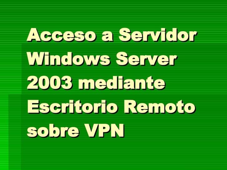 Acceso a Servidor Windows Server 2003 mediante Escritorio Remoto sobre VPN