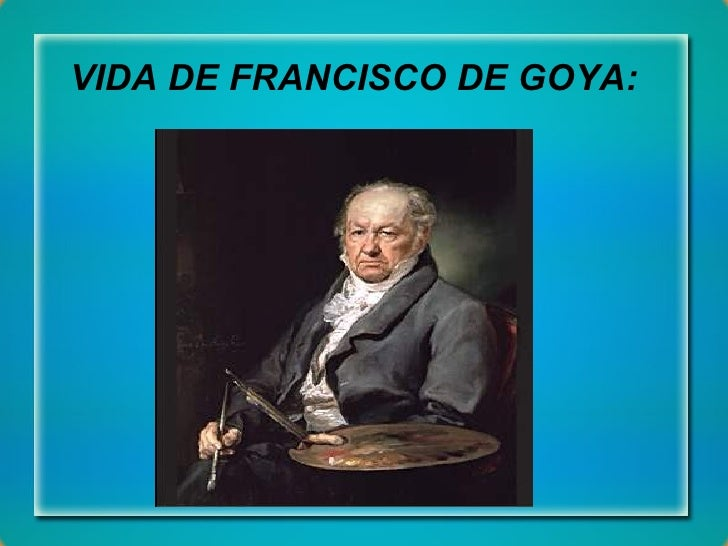 VIDA DE FRANCISCO DE GOYA: