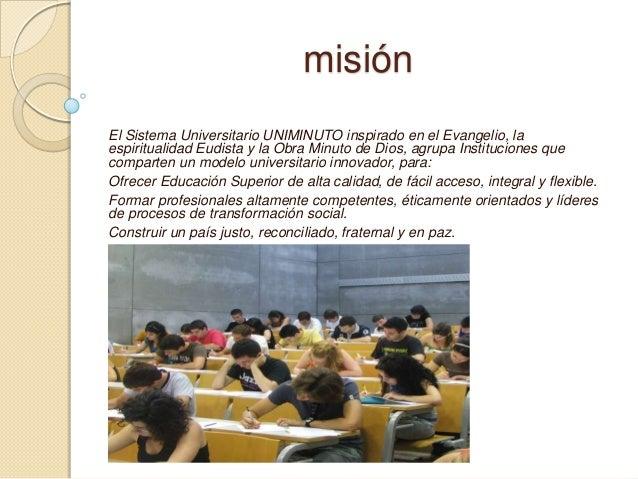 misiónEl Sistema Universitario UNIMINUTO inspirado en el Evangelio, laespiritualidad Eudista y la Obra Minuto de Dios, agr...