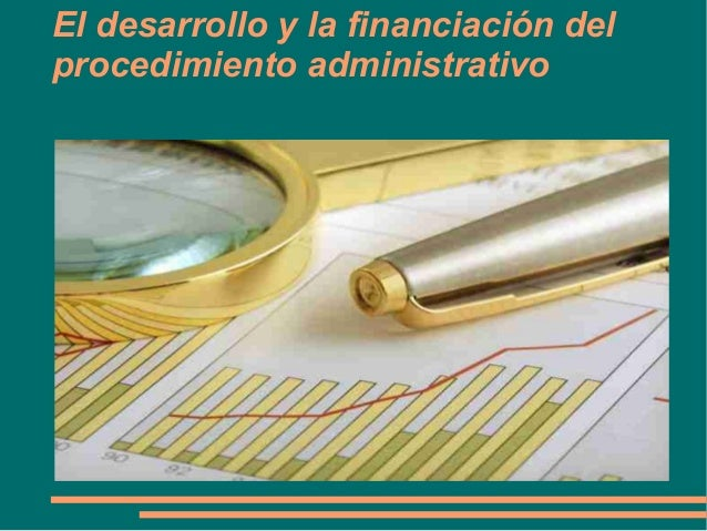 El desarrollo y la financiación delprocedimiento administrativo