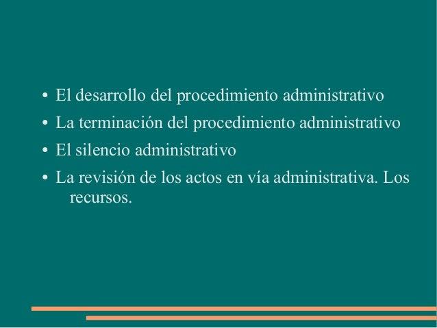 ●   El desarrollo del procedimiento administrativo●   La terminación del procedimiento administrativo●   El silencio admin...