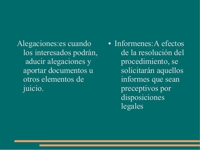Alegaciones:es cuando      ●   Informenes:A efectos los interesados podrán,         de la resolución del  aducir alegacion...
