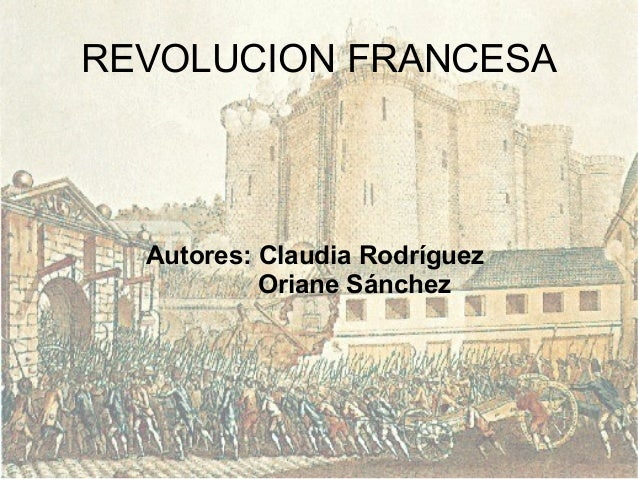 REVOLUCION FRANCESA  Autores: Claudia Rodríguez Oriane Sánchez