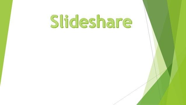 Slideshare  SlideShare es un sitio web que ofrece a los usuarios la posibilidad de subir y compartir en público o en priv...