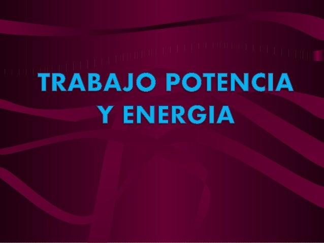 INTRODUCCIÓN Trabajo, potencia y energía son conceptos que a diario utilizamos, pero muchas veces de manera poco clara. La...