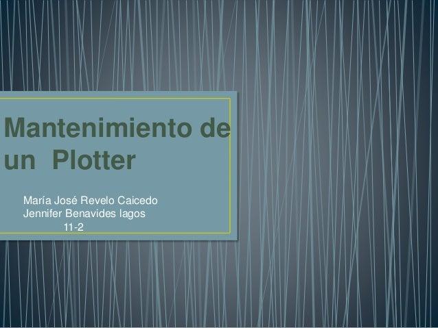 Mantenimiento de un Plotter María José Revelo Caicedo Jennifer Benavides lagos 11-2