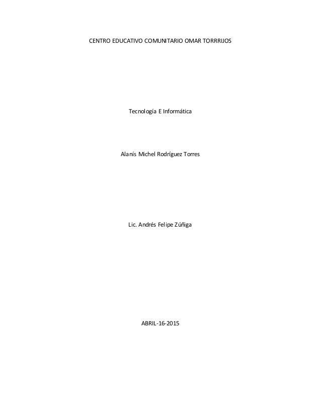 CENTRO EDUCATIVO COMUNITARIO OMAR TORRRIJOS Tecnología E Informática Alanís Michel Rodríguez Torres Lic. Andrés Felipe Zúñ...