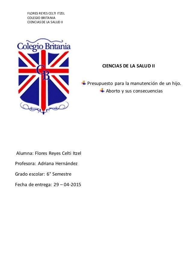 FLORES REYES CELTI ITZEL COLEGIO BRITANIA CIENCIASDE LA SALUD II CIENCIAS DE LA SALUD II Presupuesto para la manutención d...