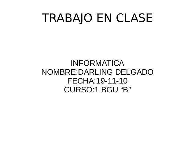 """TRABAJO EN CLASE INFORMATICA NOMBRE:DARLING DELGADO FECHA:19-11-10 CURSO:1 BGU """"B"""""""
