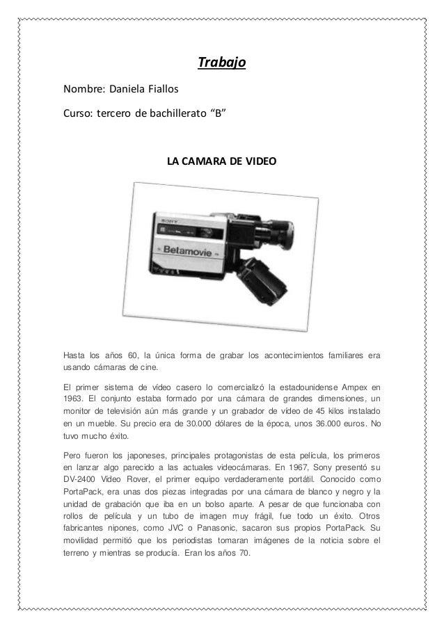 """Trabajo Nombre: Daniela Fiallos Curso: tercero de bachillerato """"B"""" LA CAMARA DE VIDEO Hasta los años 60, la única forma de..."""