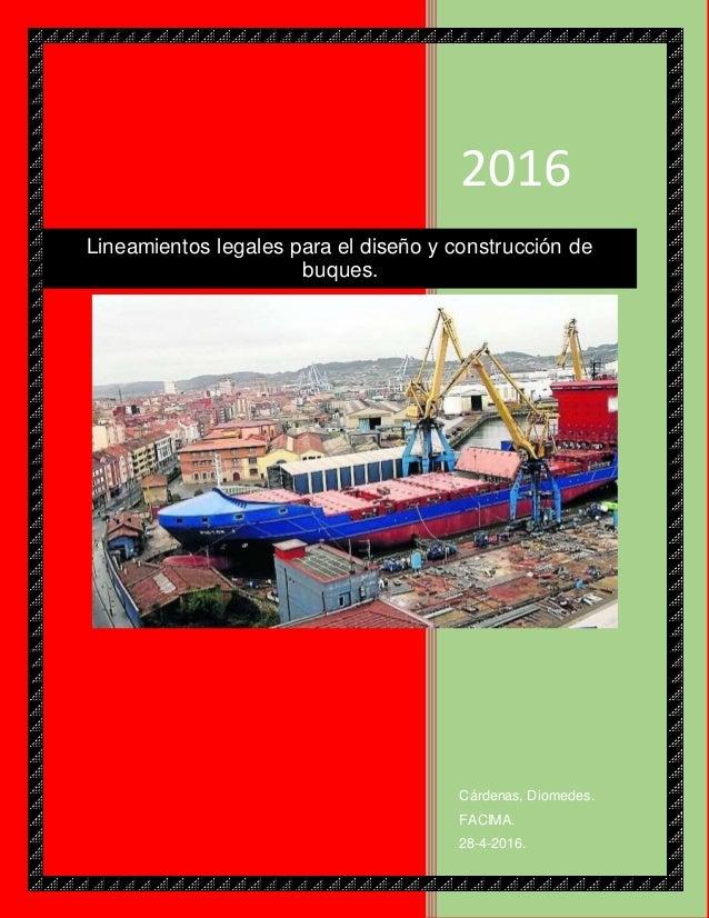 2016 Cárdenas, Diomedes. FACIMA. 28-4-2016. Lineamientos legales para el diseño y construcción de buques.