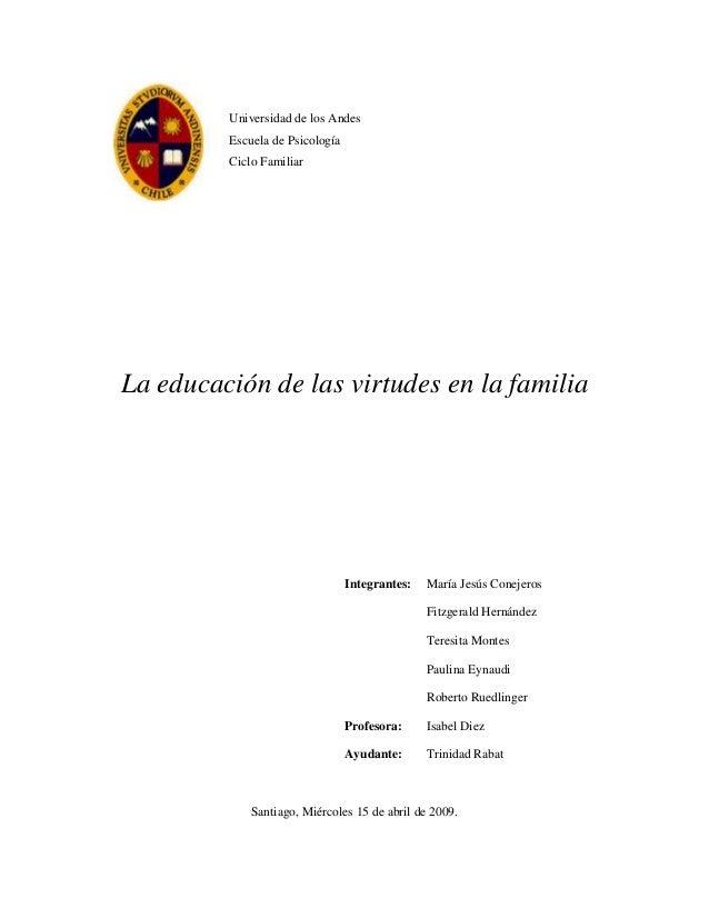 Universidad de los Andes Escuela de Psicología Ciclo Familiar  La educación de las virtudes en la familia  Integrantes:  M...