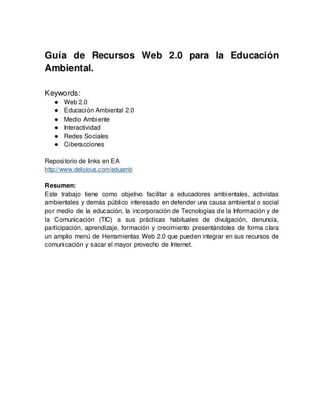 Guía de Recursos Web 2.0 para la Educación Ambiental. Keywords: ● Web 2.0 ● Educación Ambiental 2.0 ● Medio Ambiente ● Int...