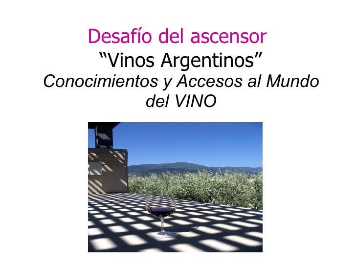 """Desafío del ascensor : """"Vinos Argentinos"""" Conocimientos y Accesos al Mundo del VINO"""