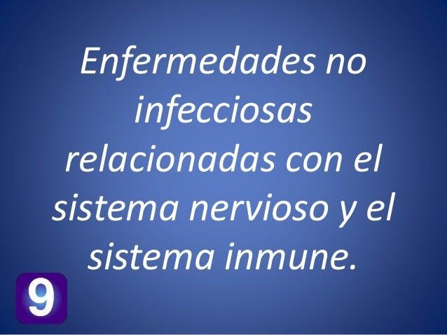 Enfermedades no  infecciosas  relacionadas con el  sistema nervioso y el  sistema inmune.