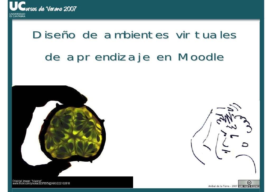 ursos de Verano 2007     Diseño de ambientes virtuales        de aprendizaje en Moodle                                 Aní...