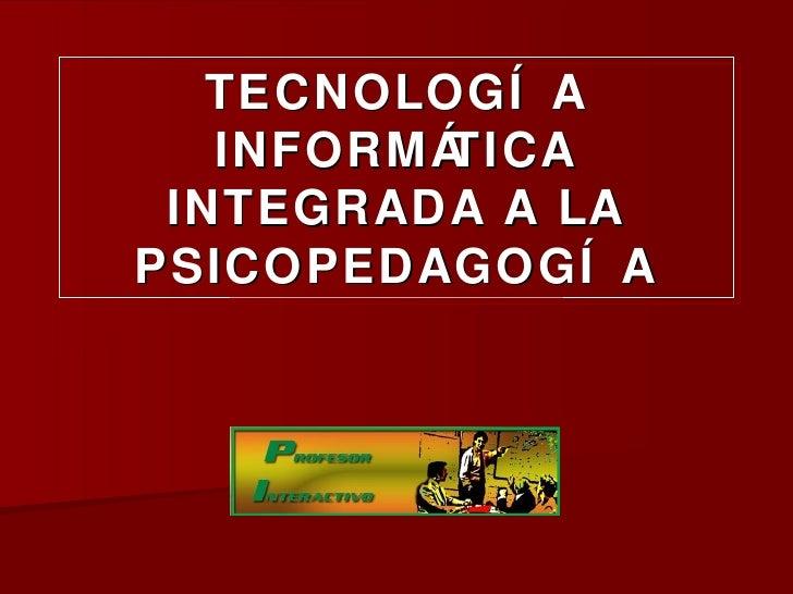 TECNOLOGÍA INFORMÁTICA INTEGRADA A LA PSICOPEDAGOGÍA