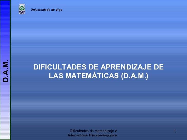 DIFICULTADES DE APRENDIZAJE DE LAS MATEMÁTICAS (D.A.M.)