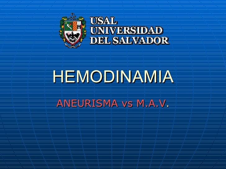 HEMODINAMIA ANEURISMA vs M.A.V .
