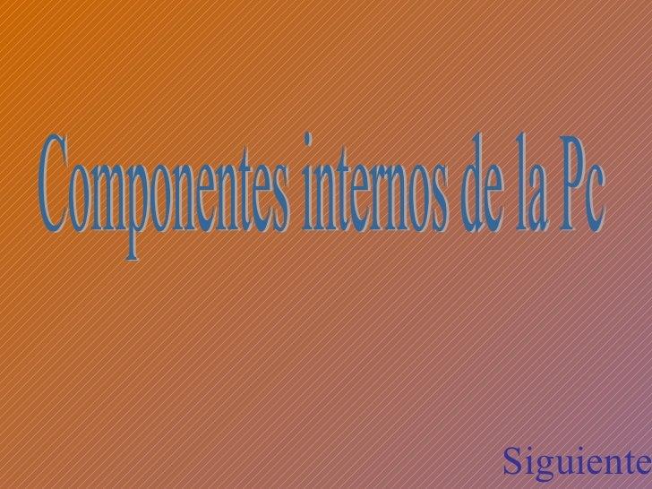 Componentes internos de la Pc Siguiente