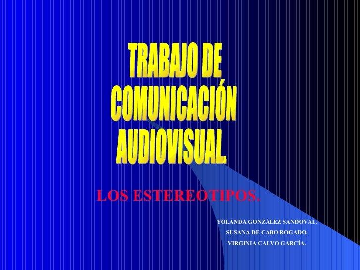 YOLANDA GONZÁLEZ SANDOVAL. SUSANA DE CABO ROGADO. VIRGINIA CALVO GARCÍA. TRABAJO DE  COMUNICACIÓN  AUDIOVISUAL. LOS ESTERE...
