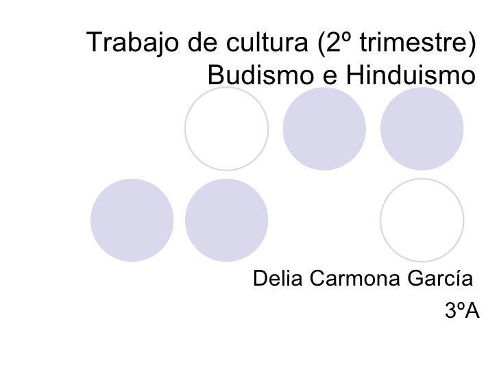 Trabajo de cultura (2º trimestre) Budismo e Hinduismo Delia Carmona García  3ºA