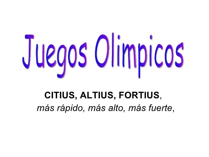 CITIUS, ALTIUS, FORTIUS ,  más rápido, más alto, más fuerte ,  Juegos Olimpicos