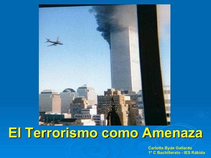 Carlotta Byde Gallardo 1º C Bachillerato - IES Rábida El Terrorismo como Amenaza