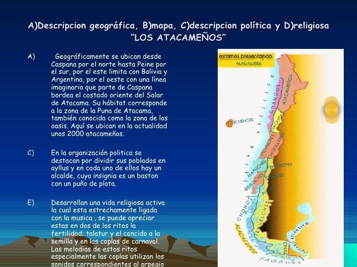 """A)Descripcion geográfica, B)mapa, C)descripcion política y D)religiosa """"LOS ATACAMEÑOS"""" <ul><li>A)  Geográficamente se ubi..."""