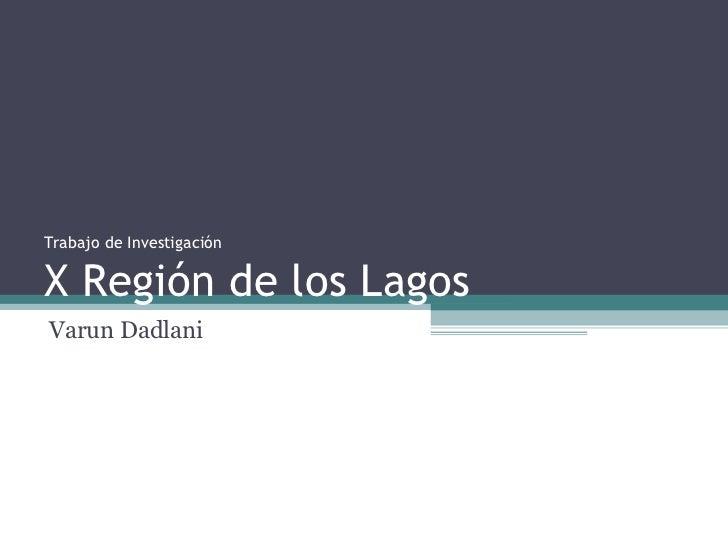 Trabajo de Investigación X Región de los Lagos Varun Dadlani