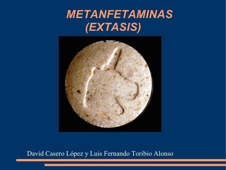 METANFETAMINAS  (EXTASIS) David Casero López y Luis Fernando Toribio Alonso