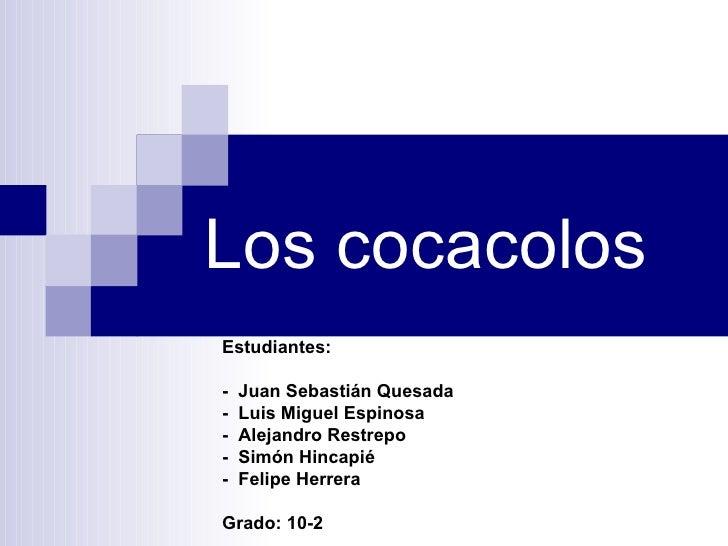 Los cocacolos Estudiantes: -  Juan Sebastián Quesada  -  Luis Miguel Espinosa  -  Alejandro Restrepo  -  Simón Hincapié  -...