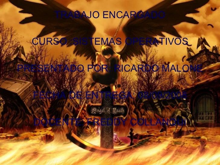 <ul><li>TRABAJO ENCARGADO  </li></ul><ul><li>CURSO :SISTEMAS OPERATIVOS </li></ul><ul><li>PRESENTADO POR: RICARDO MALONE <...