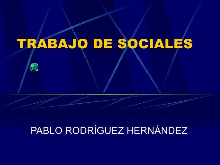TRABAJO DE SOCIALES PABLO RODRÍGUEZ HERNÁNDEZ