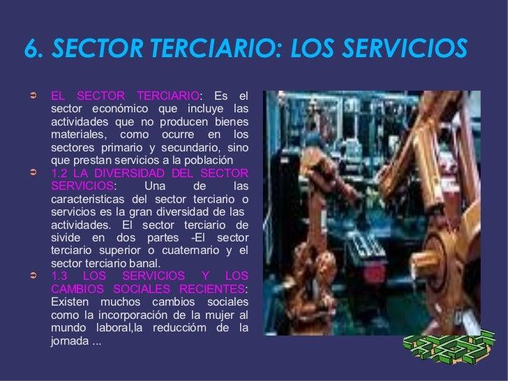 6. SECTOR TERCIARIO: LOS SERVICIOS <ul><li>EL SECTOR TERCIARIO : Es el sector económico que incluye las actividades que no...