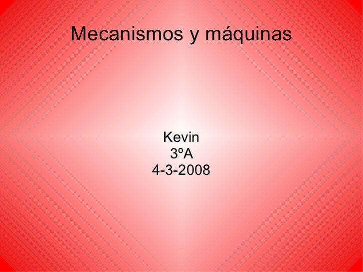 Mecanismos y máquinas Kevin 3ºA 4-3-2008